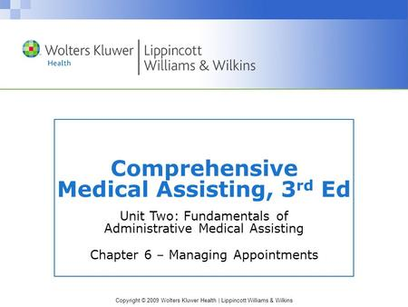 Copyright © 2009 Wolters Kluwer Health | Lippincott Williams & Wilkins Comprehensive Medical Assisting, 3 rd Ed Unit Two: Fundamentals of Administrative.