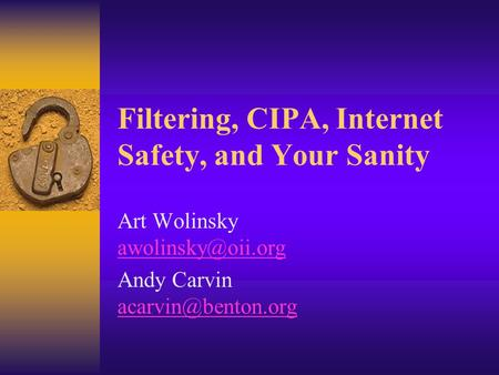 Filtering, CIPA, Internet Safety, and Your Sanity Art Wolinsky  Andy Carvin