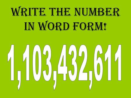 Write the number in word form!. One billion one hundred three million four hundred thirty two thousand six hundred eleven.