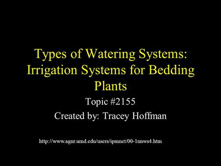 Types of Watering Systems: Irrigation Systems for Bedding Plants Topic #2155 Created by: Tracey Hoffman