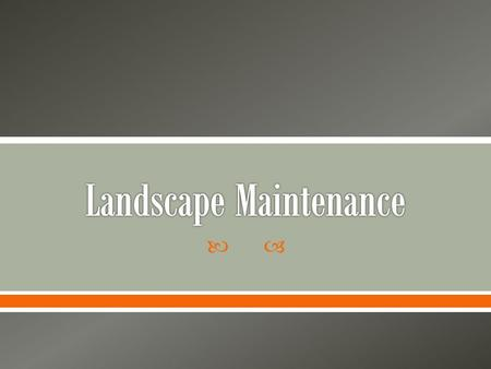 .  List the tools required for general landscape maintenance.  Describe the advantages and disadvantages of the different methods of irrigation. 