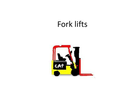 Fork lifts. © COPYRIGHT 2013 ALEX BUCHANAN All right reserved. This book or any portion there of may not be reproduced or used in any manner whatsoever.