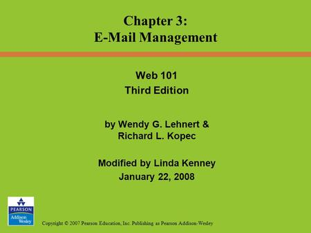 Copyright © 2007 Pearson Education, Inc. Publishing as Pearson Addison-Wesley Web 101 Third Edition by Wendy G. Lehnert & Richard L. Kopec Modified by.
