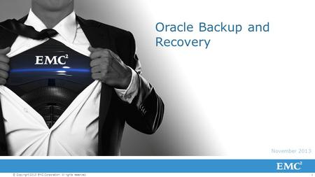 1© Copyright 2013 EMC Corporation. All rights reserved. November 2013 Oracle Backup and Recovery.