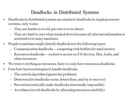Deadlocks in Distributed Systems Deadlocks in distributed systems are similar to deadlocks in single processor systems, only worse. –They are harder to.