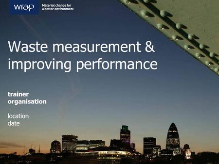 Waste measurement & improving performance trainer organisation location date.