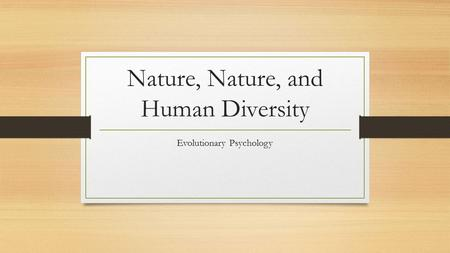 Nature, Nature, and Human Diversity Evolutionary Psychology.