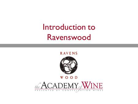 Introduction to Ravenswood. Overview  History  Vineyards  Winemaking  Wines.