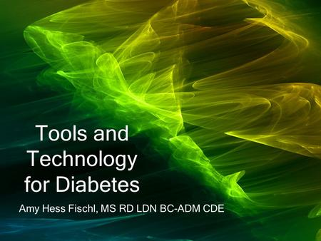 Tools and Technology for Diabetes Amy Hess Fischl, MS RD LDN BC-ADM CDE.