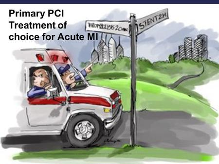 Primary PCI Treatment of choice for Acute MI.