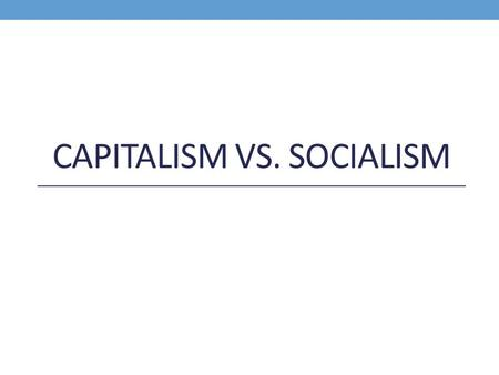 CAPITALISM VS. SOCIALISM. Capitalism Founder: Adam Smith Private ownership of business and property Competition: encouraged.