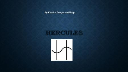By Emeka, Diego, and Hugo. Hercules was a demigod that was the son of Zeus and Alcmene Hercules was a demigod that was the son of Zeus and Alcmene He.