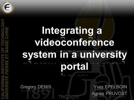 TNC 2010. Common Project EVO / UPMC TNC 2010 Goals Integrate a distance learning system called EVO-Learning into universities environment. Provide a.