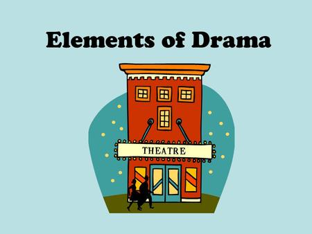 Elements of Drama. PLOT or story line Every story must have a Beginning… Middle… End… Don't forget the conflict!!!