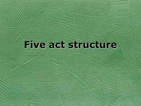 Five act structure. Five Acts Shakespeare follows the Greek format developed by Sophocles. Tragic character suffers a reversal of fortune Reversal of.