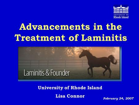 Advancements in the Treatment of Laminitis February 24, 2007 University of Rhode Island Lisa Connor.