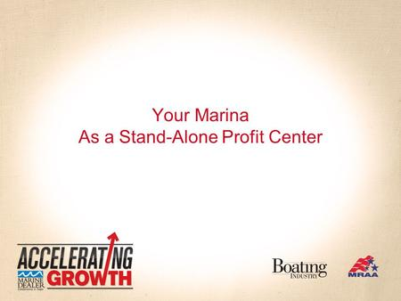 "Your Marina As a Stand-Alone Profit Center. ""Profitable marinas – don't store boats!"" Your Marina as a Stand-Alone Profit Center."