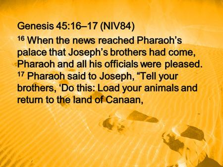 "Genesis 45:20–21 (NIV84) 20 Never mind about your belongings, because the best of all Egypt will be yours.' "" 21 So the sons of Israel did this. Joseph."