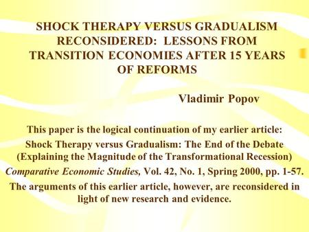 This paper is the logical continuation of my earlier article: Shock Therapy versus Gradualism: The End of the Debate (Explaining the Magnitude of the Transformational.