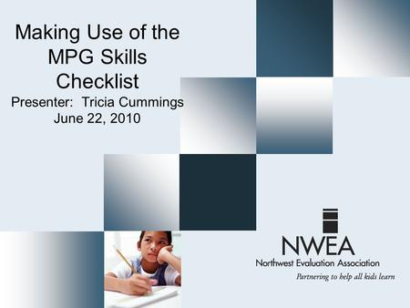 Making Use of the MPG Skills Checklist Presenter: Tricia Cummings June 22, 2010.