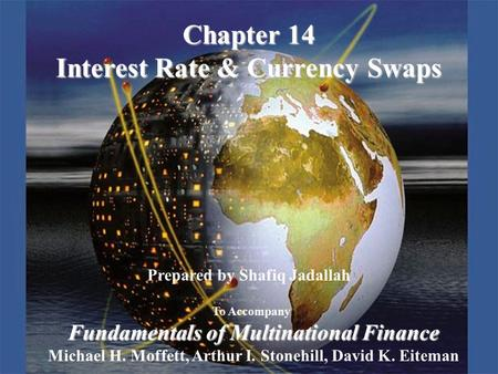Copyright © 2003 Pearson Education, Inc.Slide 14-1 Prepared by Shafiq Jadallah To Accompany Fundamentals of Multinational Finance Michael H. Moffett, Arthur.