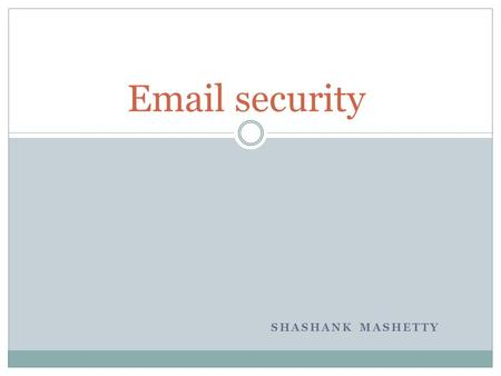 SHASHANK MASHETTY Email security. Introduction Electronic mail most commonly referred to as email or e- mail. Electronic mail is one of the most commonly.
