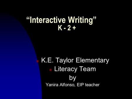 """Interactive Writing"" K - 2 + n K.E. Taylor Elementary n Literacy Team by Yanira Alfonso, EIP teacher."