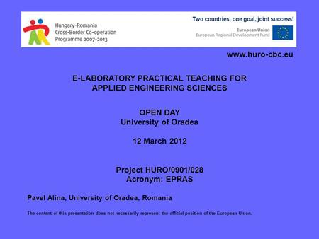 E-LABORATORY PRACTICAL TEACHING FOR APPLIED ENGINEERING SCIENCES OPEN DAY University of Oradea 12 March 2012 Project HURO/0901/028 Acronym: EPRAS Pavel.