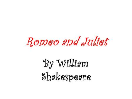 Romeo and Juliet By William Shakespeare. William Shakespeare 37 plays written Conflicts and theme of plays are timeless.