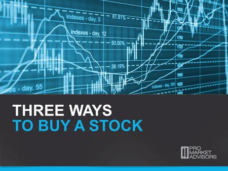 THREE WAYS TO BUY A STOCK. THREE WAYS TO BUY A STOCK Options involve risk and are not suitable for all investors. For more information, please read the.