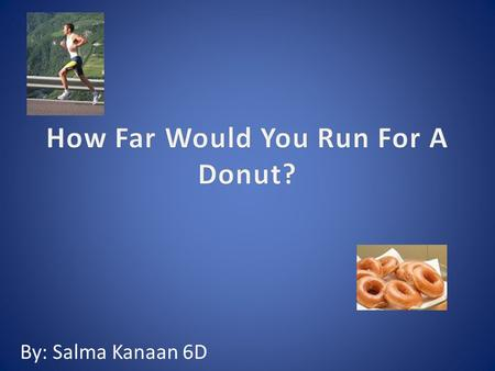 By: Salma Kanaan 6D. How Many Calories in 1 Donut… 1 glazed donut from Dunkin Donuts has 260 calories. 1 glazed donut from Krispy Kreme has 200 calories.