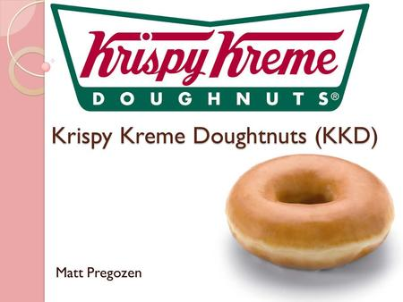Krispy Kreme Doughtnuts (KKD) Matt Pregozen. Krispy Kreme Recommendation Buy: Limit at $3.65 Sell: Limit at $4.35.