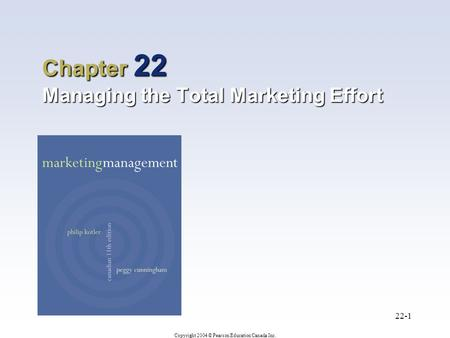 Chapter 22 Managing the Total Marketing Effort