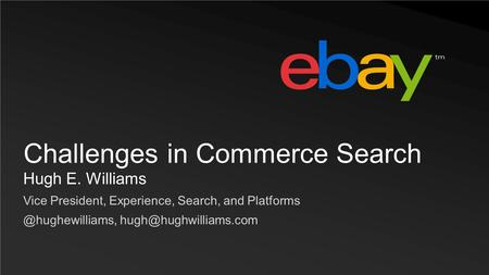 Hugh E. Williams Vice President, Experience, Search, and Challenges in Commerce Search.