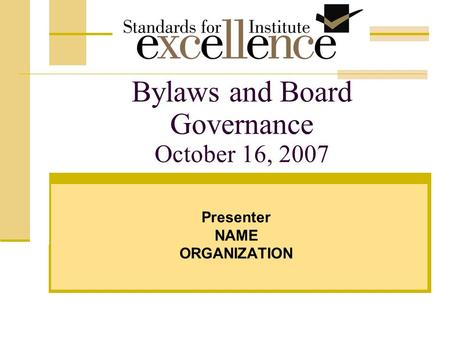 Bylaws and Board Governance October 16, 2007