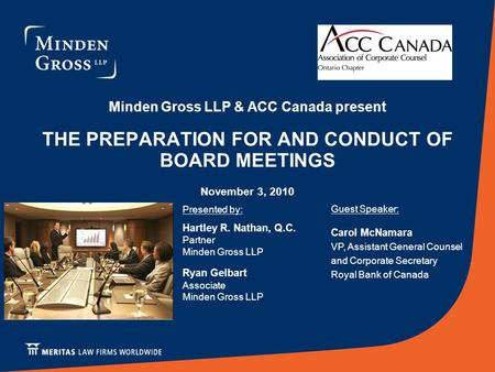 Minden Gross LLP & ACC Canada present THE PREPARATION FOR AND CONDUCT OF BOARD MEETINGS November 3, 2010 Presented by: Hartley R. Nathan, Q.C. Partner.