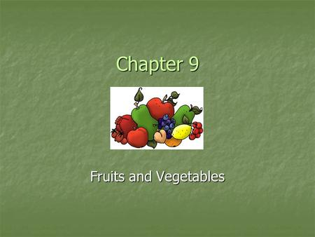 Chapter 9 Fruits and Vegetables. What is a fruit? An organ that develops from the ovary of a flowering plant and contains one or more seeds. Or The perfect.