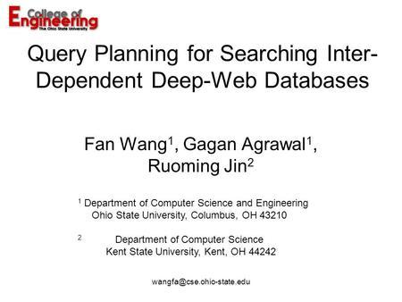 Query Planning for Searching Inter- Dependent Deep-Web Databases Fan Wang 1, Gagan Agrawal 1, Ruoming Jin 2 1 Department of Computer.