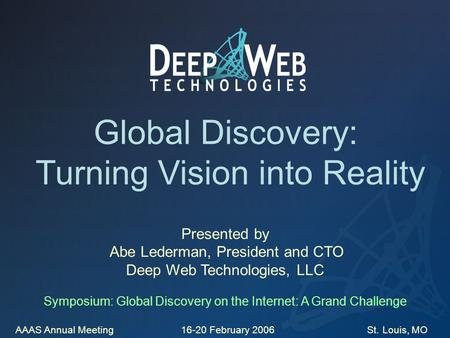 Global Discovery: Turning Vision into Reality Presented by Abe Lederman, President and CTO Deep Web Technologies, LLC Symposium: Global Discovery on the.