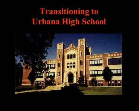 Transitioning to Urbana High School. The Transition to High School Studies show that 8 th graders: –Are both excited and concerned about HS –Look forward.