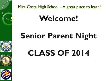 Welcome! Senior Parent Night CLASS OF 2014. AGENDA PTSA Ed Foundation GRAD Nite Guidance Team Senior Activities Graduation Requirements Senior Attendance.