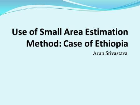 Arun Srivastava. Small Areas What is a small area? Sub - population Domain The Domain need not necessarily be geographical. Examples Geographical Subpopulations.