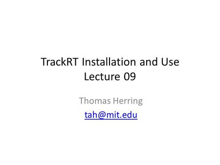 TrackRT Installation and Use Lecture 09 Thomas Herring