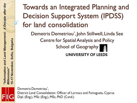 Towards an Integrated Planning and Decision Support System (IPDSS) for land consolidation Demetris Demetriou *, District Land Consolidation Officer of.