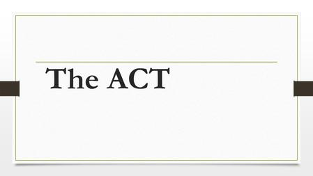 The ACT. April 28, 2015 Test# of QuestionsTimeContent English75 questions45 minutes Measures standard written English and rhetorical skills. Mathematics60.