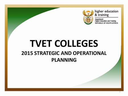 TVET COLLEGES 2015 STRATEGIC AND OPERATIONAL PLANNING 1.