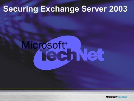 Securing Exchange Server 2003. Session Goals: Introduce you to the concepts and mechanisms for securing Exchange 2003. Examine the techniques and tools.