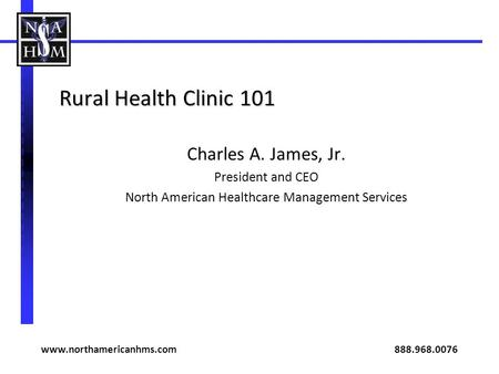 Rural Health Clinic 101 Charles A. James, Jr. President and CEO