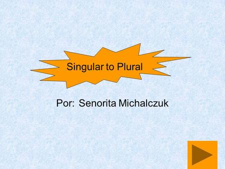 Por:Senorita Michalczuk Singular to Plural First, let's review… what are our vowels?
