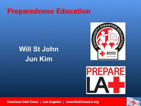 American Red Cross | Los Angeles | www.RedCrossLA.org Preparedness Education Will St John Jun Kim.